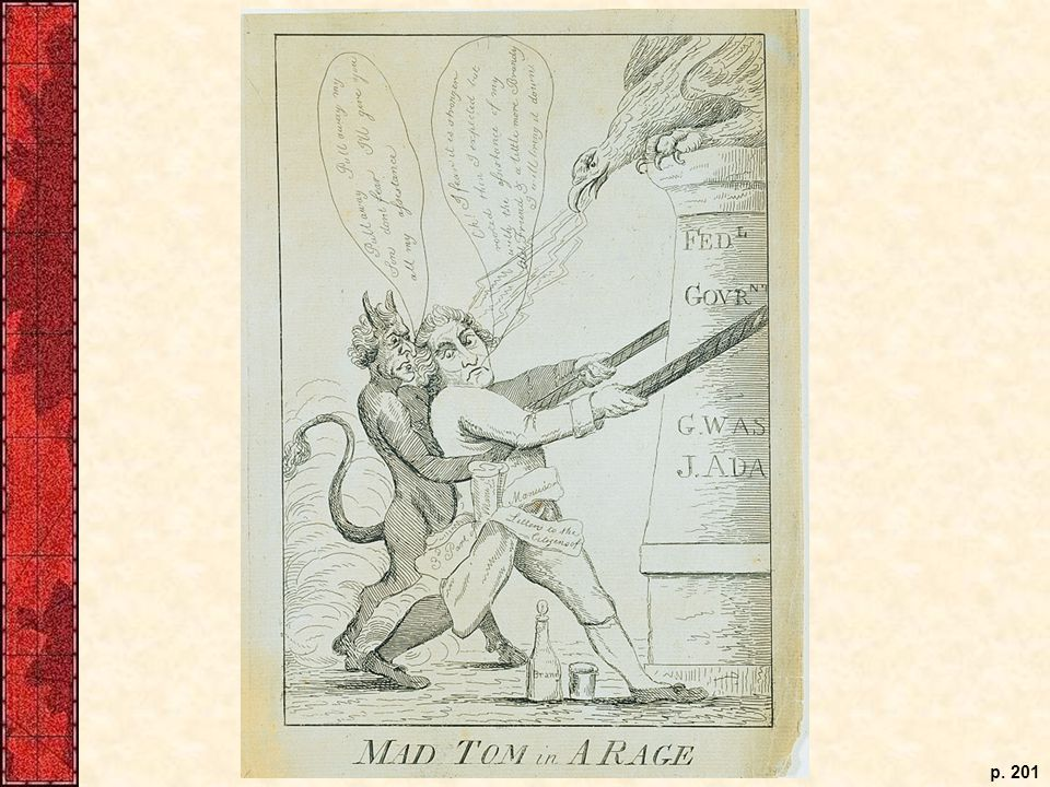 A Federalist political cartoon from the 1790s shows Mad Tom Paine in a rage, trying to destroy the federal government as carefully constructed (in classical style) by President Washington and Vice President Adams. That Paine is being aided by the Devil underscores the hostility to a partisanship common in the era.