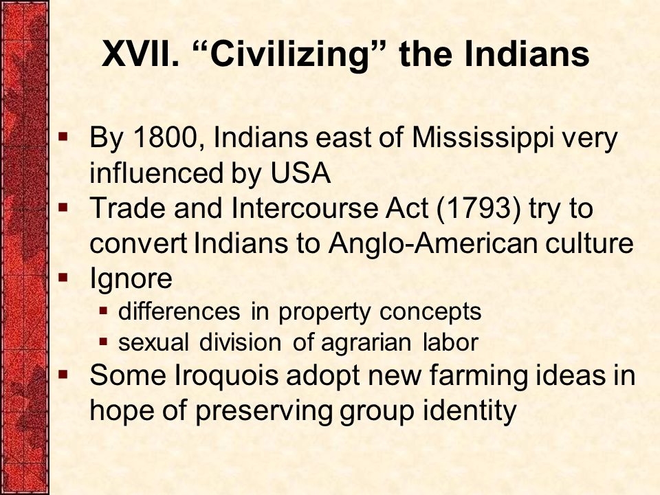 XVII. Civilizing the Indians
