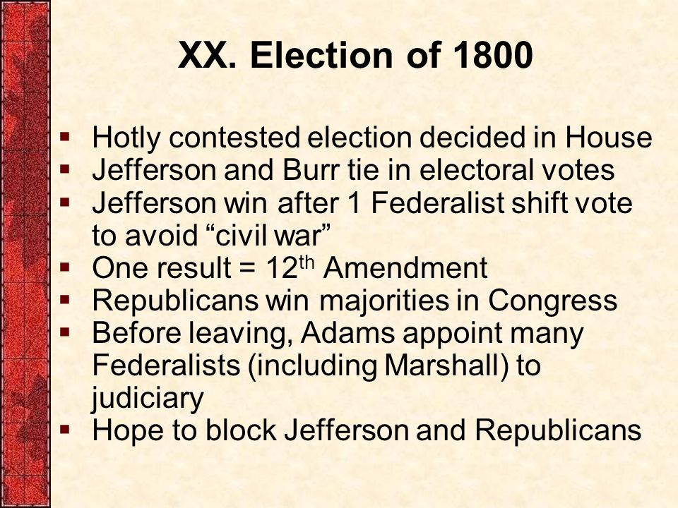XX. Election of 1800 Hotly contested election decided in House