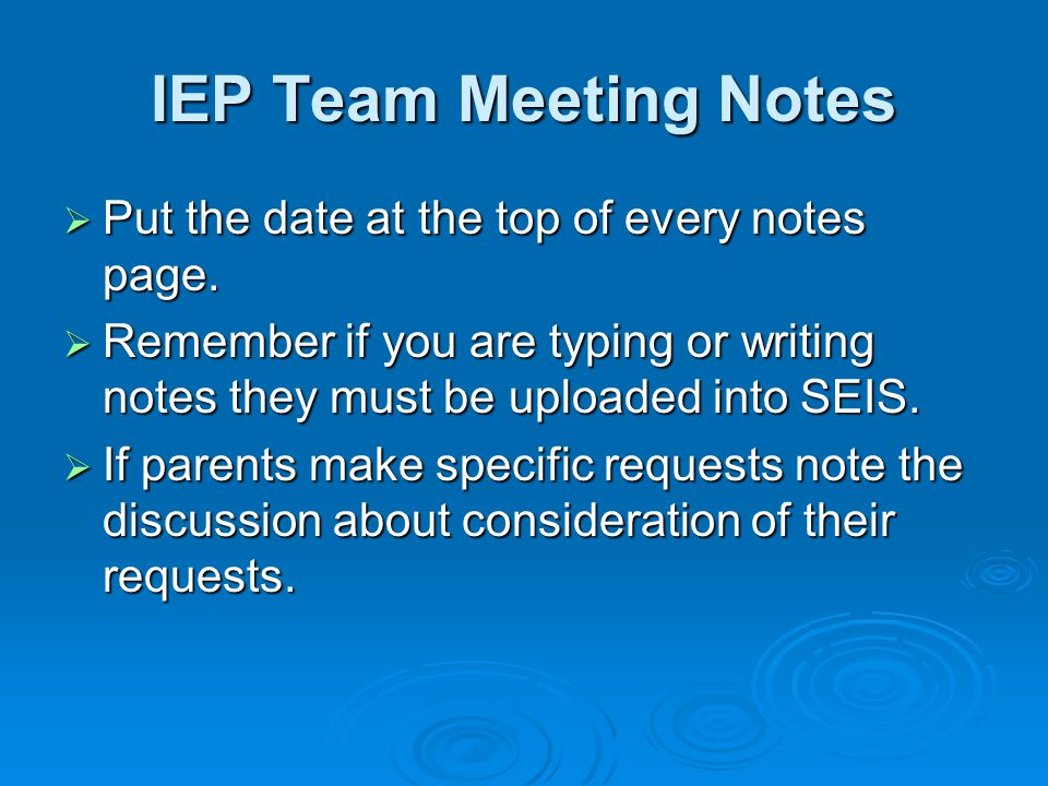 IEP Team Meeting Notes Put the date at the top of every notes page.
