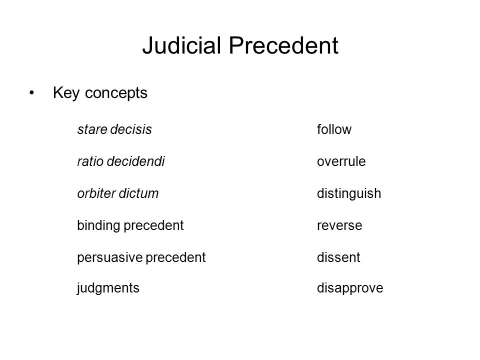 Judicial Precedent Key concepts stare decisis follow