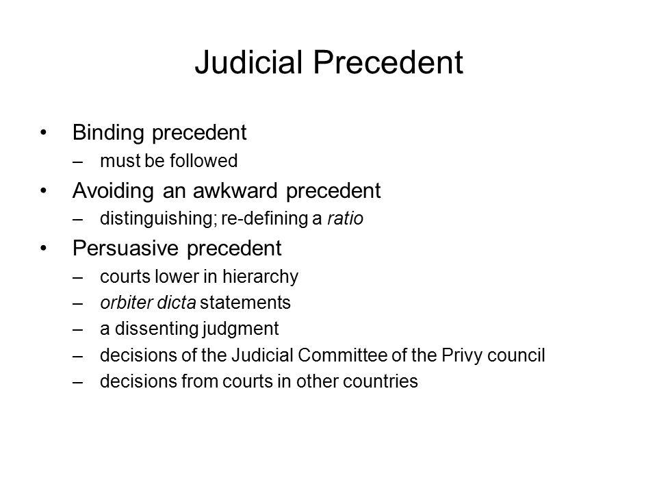 Judicial Precedent Binding precedent Avoiding an awkward precedent