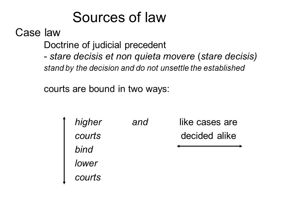 Sources of law Case law. Doctrine of judicial precedent