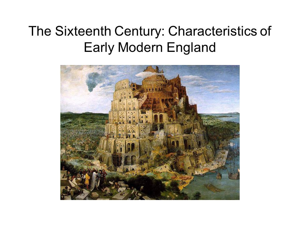The Sixteenth Century: Characteristics of Early Modern England