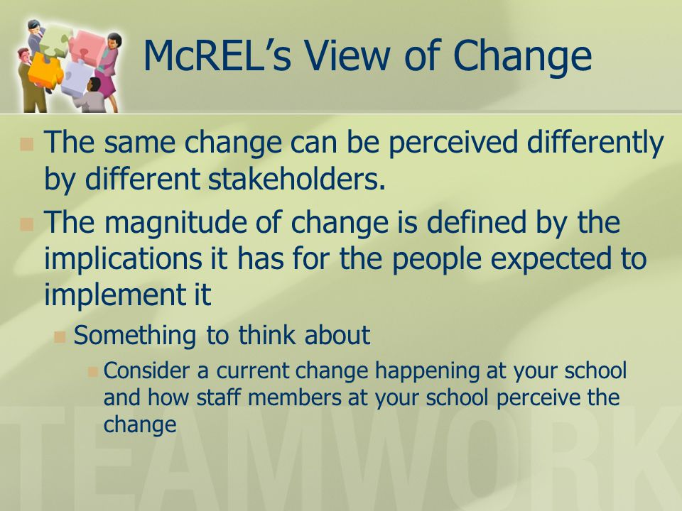 McREL's View of Change The same change can be perceived differently by different stakeholders.