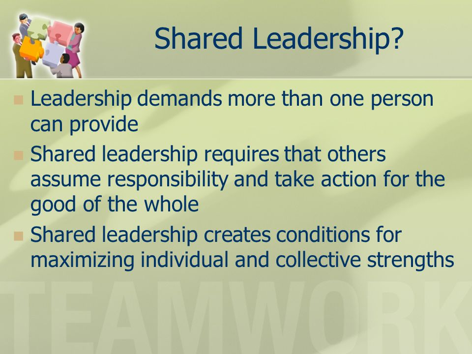 Shared Leadership Leadership demands more than one person can provide