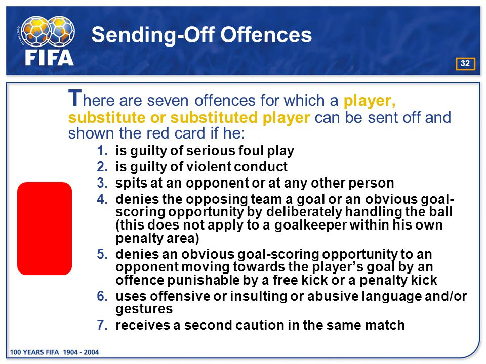 Sending-Off Offences There are seven offences for which a player, substitute or substituted player can be sent off and shown the red card if he: