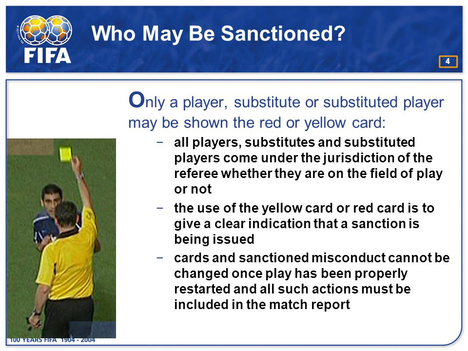 Who May Be Sanctioned Only a player, substitute or substituted player may be shown the red or yellow card:
