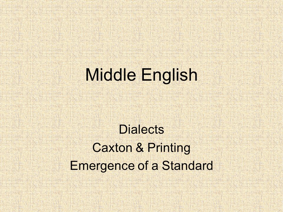Dialects Caxton & Printing Emergence of a Standard