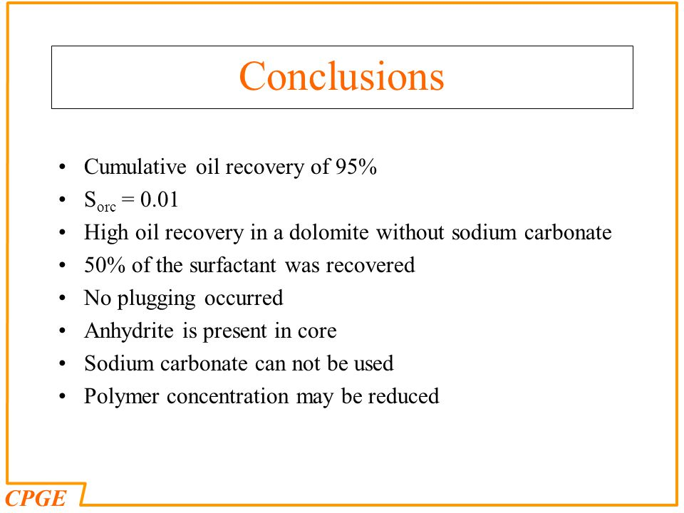 Conclusions Cumulative oil recovery of 95% Sorc = 0.01
