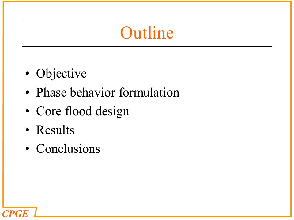 Outline Objective Phase behavior formulation Core flood design Results