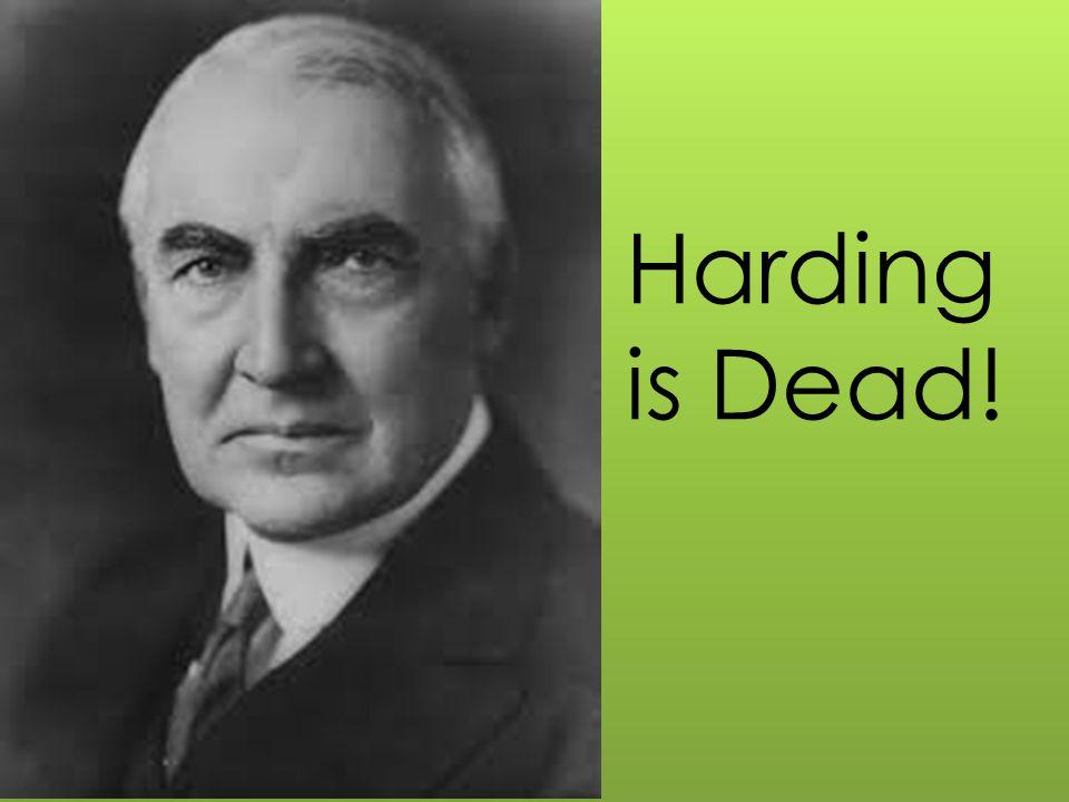 Harding is Dead!