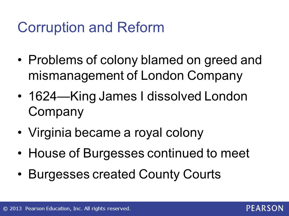Corruption and Reform Problems of colony blamed on greed and mismanagement of London Company. 1624—King James I dissolved London Company.