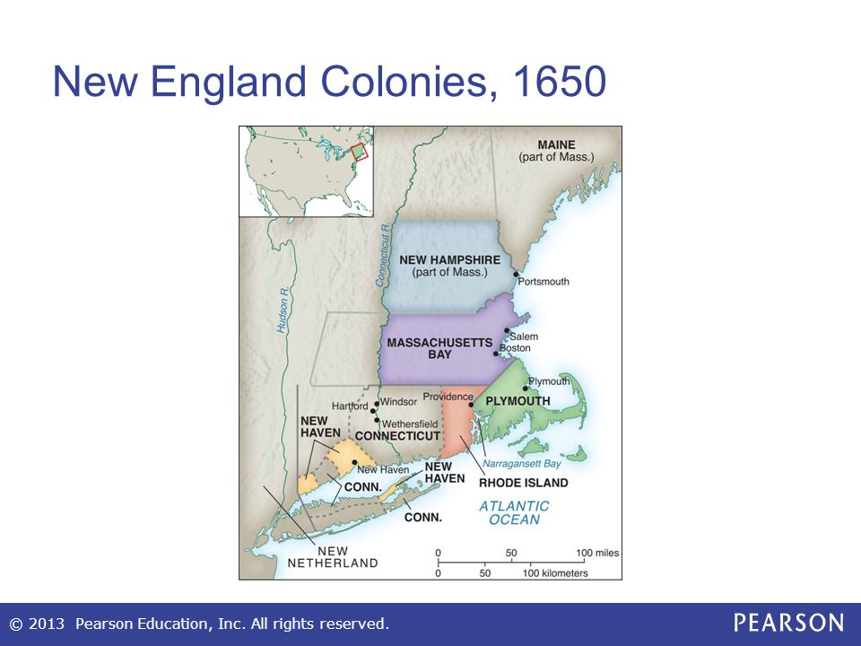 New England Colonies, 1650 © 2013 Pearson Education, Inc. All rights reserved.