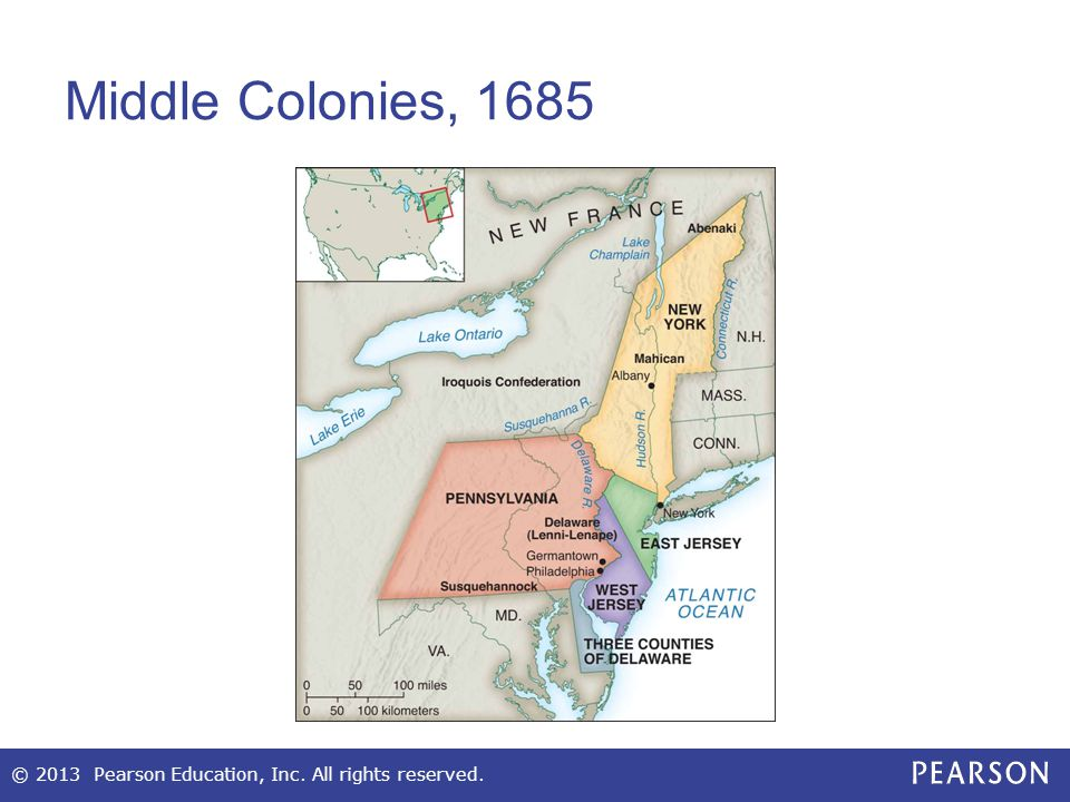 Middle Colonies, 1685 © 2013 Pearson Education, Inc. All rights reserved.