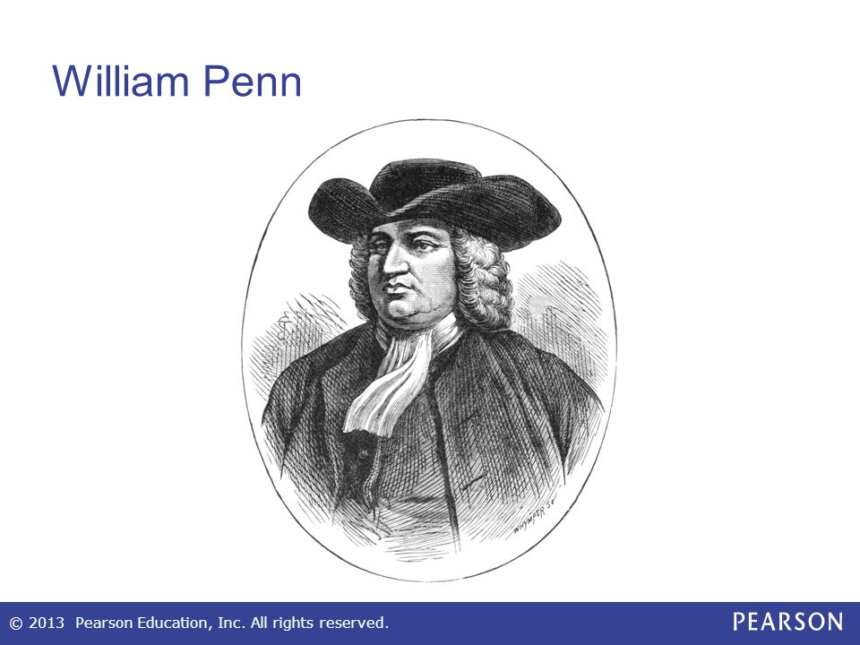William Penn © 2013 Pearson Education, Inc. All rights reserved.