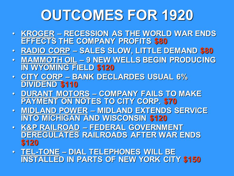 OUTCOMES FOR 1920 KROGER – RECESSION AS THE WORLD WAR ENDS EFFECTS THE COMPANY PROFITS $80. RADIO CORP – SALES SLOW, LITTLE DEMAND $80.