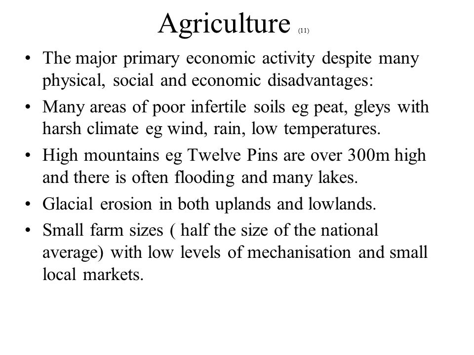 Agriculture (11) The major primary economic activity despite many physical, social and economic disadvantages: