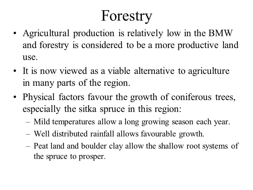 Forestry Agricultural production is relatively low in the BMW and forestry is considered to be a more productive land use.