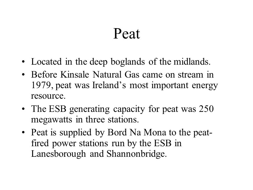 Peat Located in the deep boglands of the midlands.