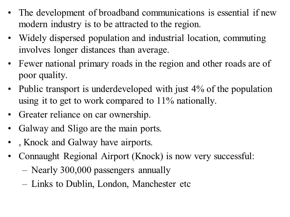 The development of broadband communications is essential if new modern industry is to be attracted to the region.