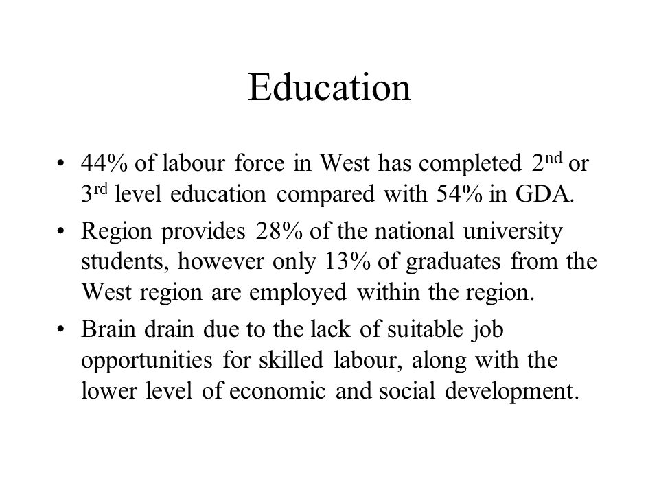 Education 44% of labour force in West has completed 2nd or 3rd level education compared with 54% in GDA.