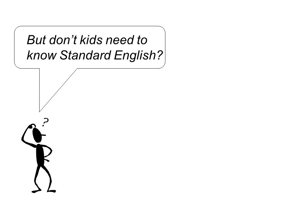 But don't kids need to know Standard English