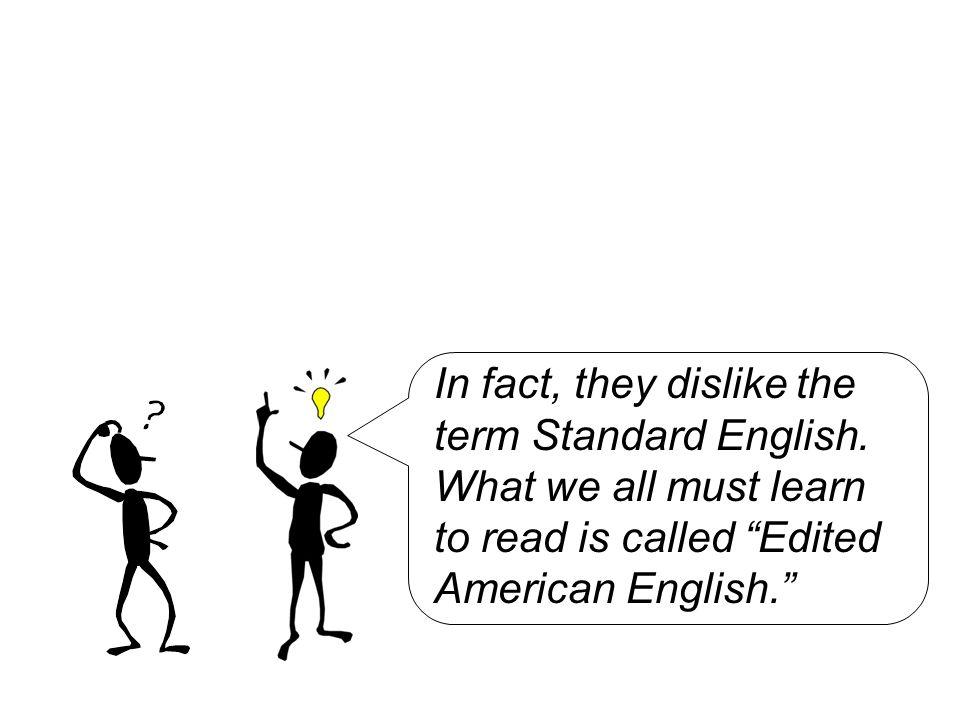 In fact, they dislike the term Standard English