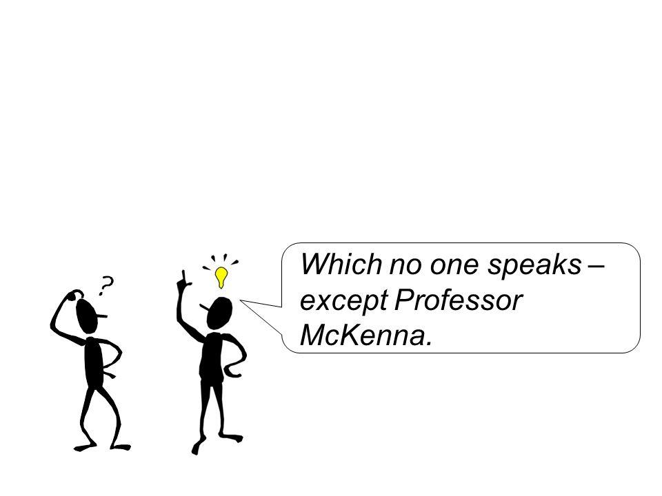 Which no one speaks – except Professor McKenna.
