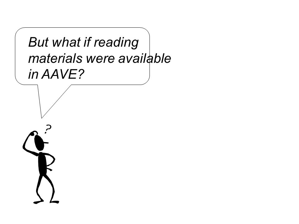But what if reading materials were available in AAVE