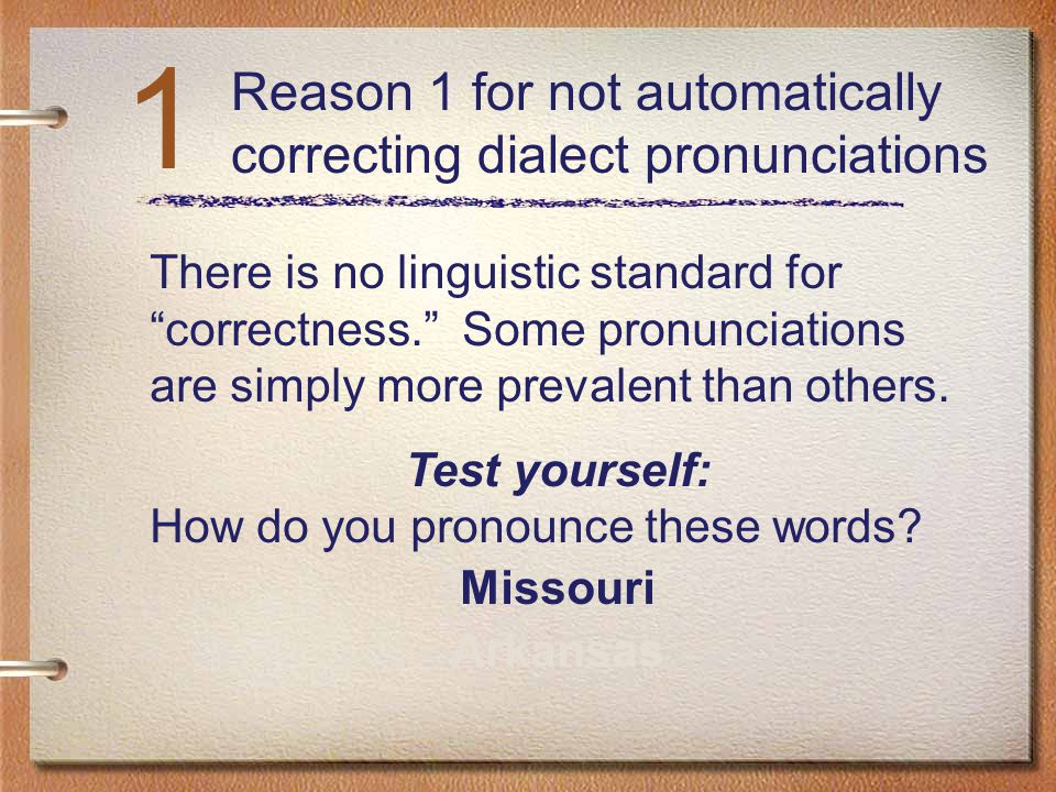 1 Reason 1 for not automatically correcting dialect pronunciations