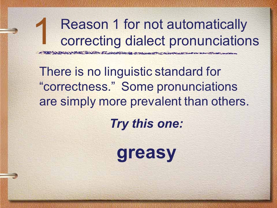 1 Reason 1 for not automatically correcting dialect pronunciations.