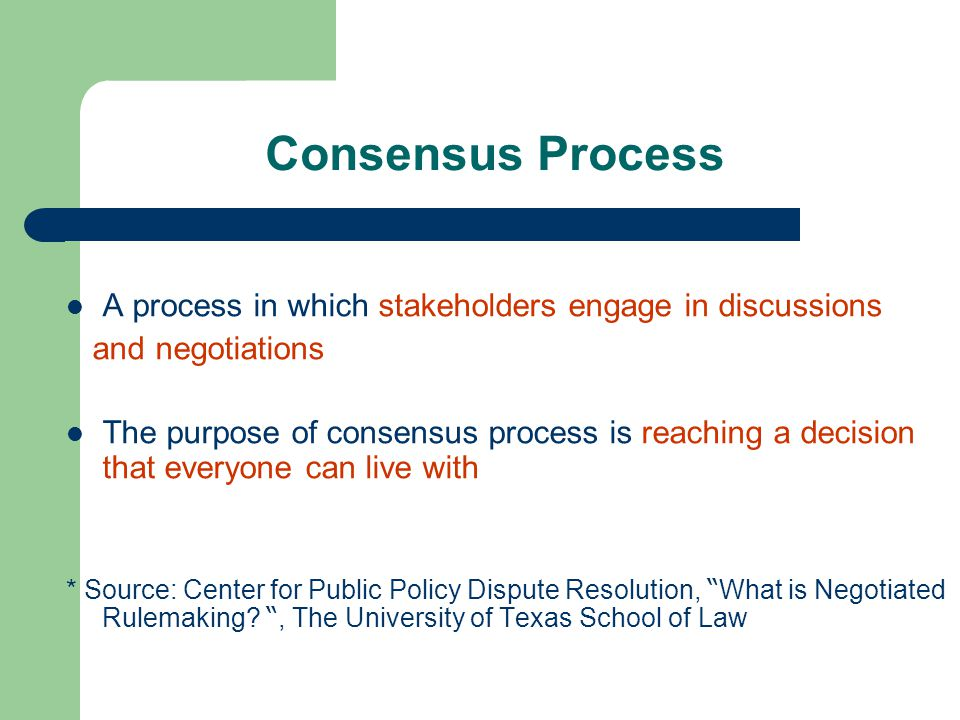 Consensus Process A process in which stakeholders engage in discussions. and negotiations.