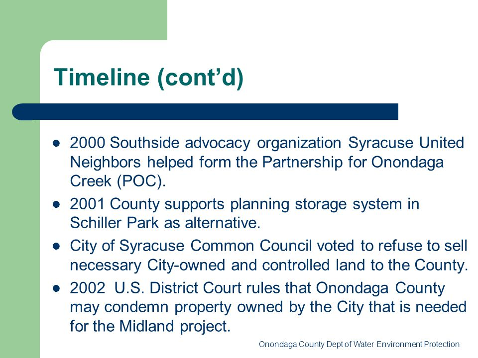 Timeline (cont'd) 2000 Southside advocacy organization Syracuse United Neighbors helped form the Partnership for Onondaga Creek (POC).