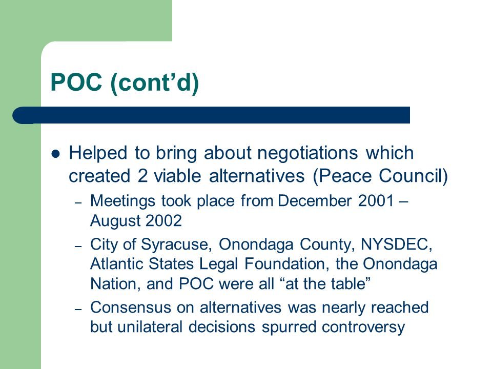 POC (cont'd) Helped to bring about negotiations which created 2 viable alternatives (Peace Council)