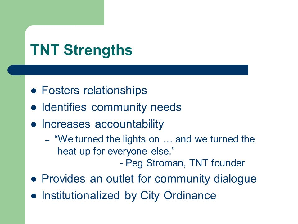 TNT Strengths Fosters relationships Identifies community needs