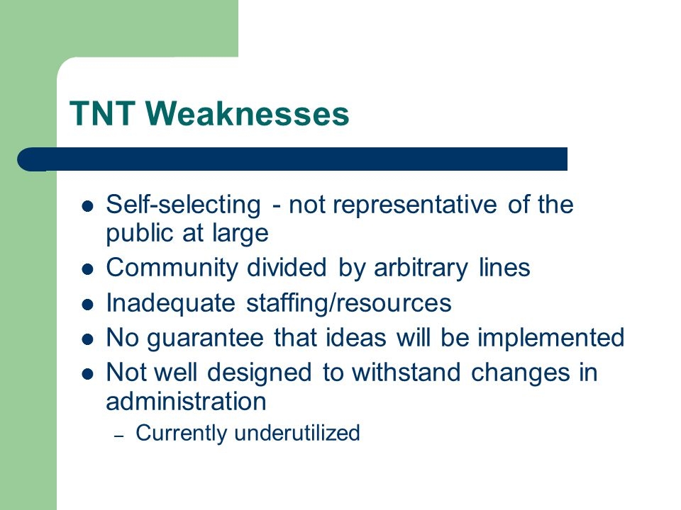 TNT Weaknesses Self-selecting - not representative of the public at large. Community divided by arbitrary lines.