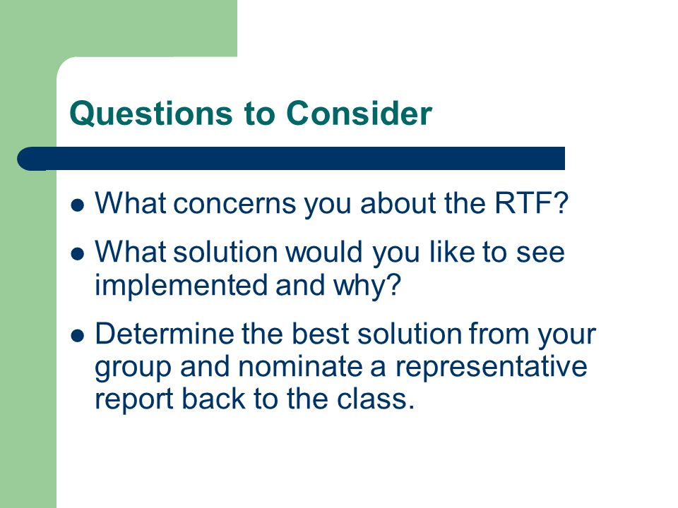 Questions to Consider What concerns you about the RTF