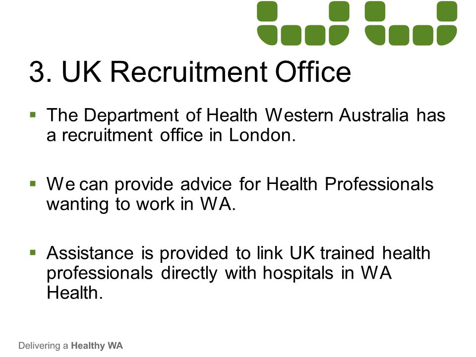 3. UK Recruitment Office The Department of Health Western Australia has a recruitment office in London.