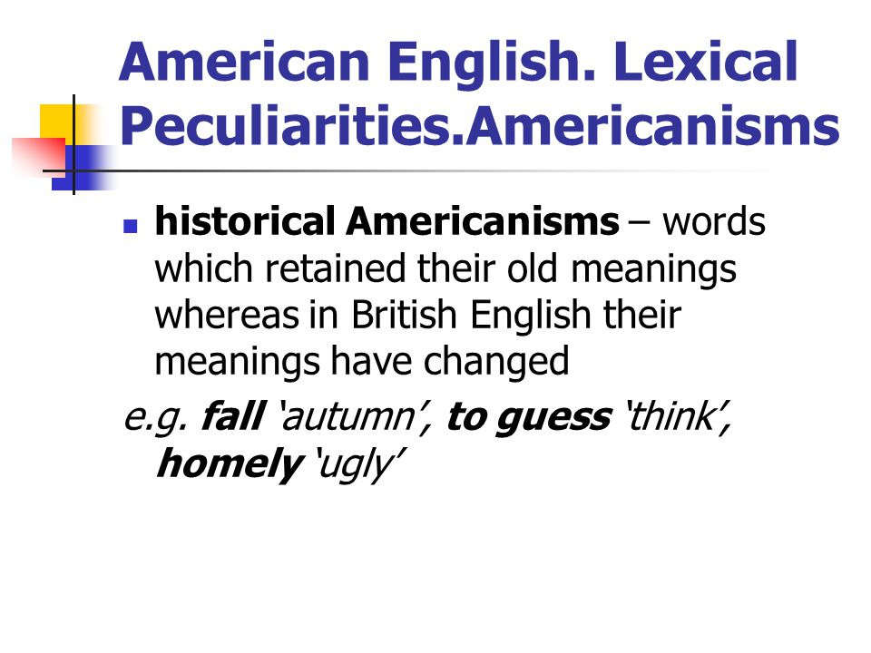 American English. Lexical Peculiarities.Americanisms