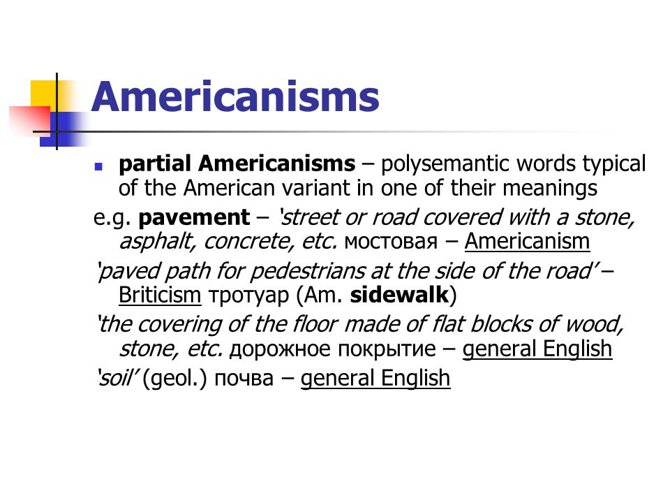 Americanisms partial Americanisms – polysemantic words typical of the American variant in one of their meanings.