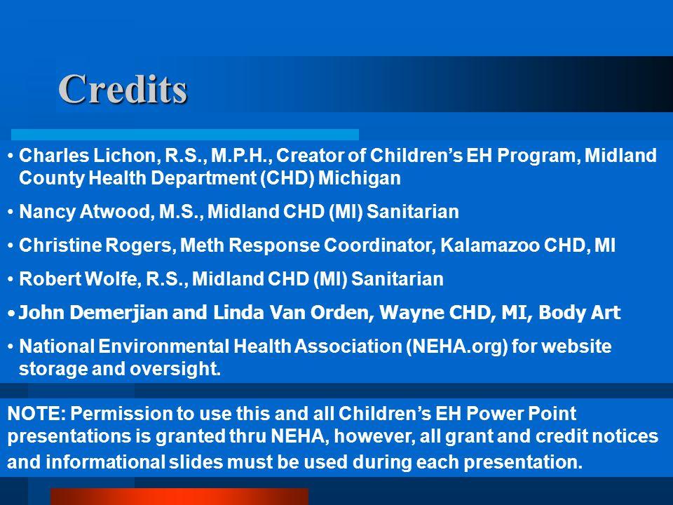 Credits Charles Lichon, R.S., M.P.H., Creator of Children's EH Program, Midland County Health Department (CHD) Michigan.