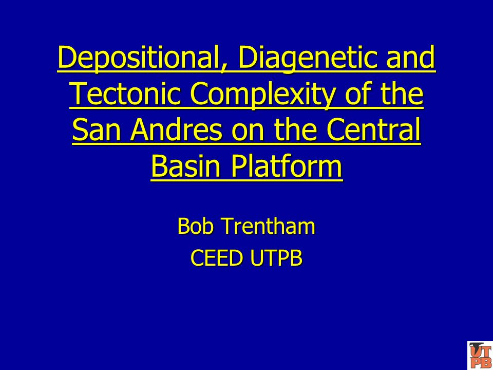 Depositional, Diagenetic and Tectonic Complexity of the San Andres on the Central Basin Platform