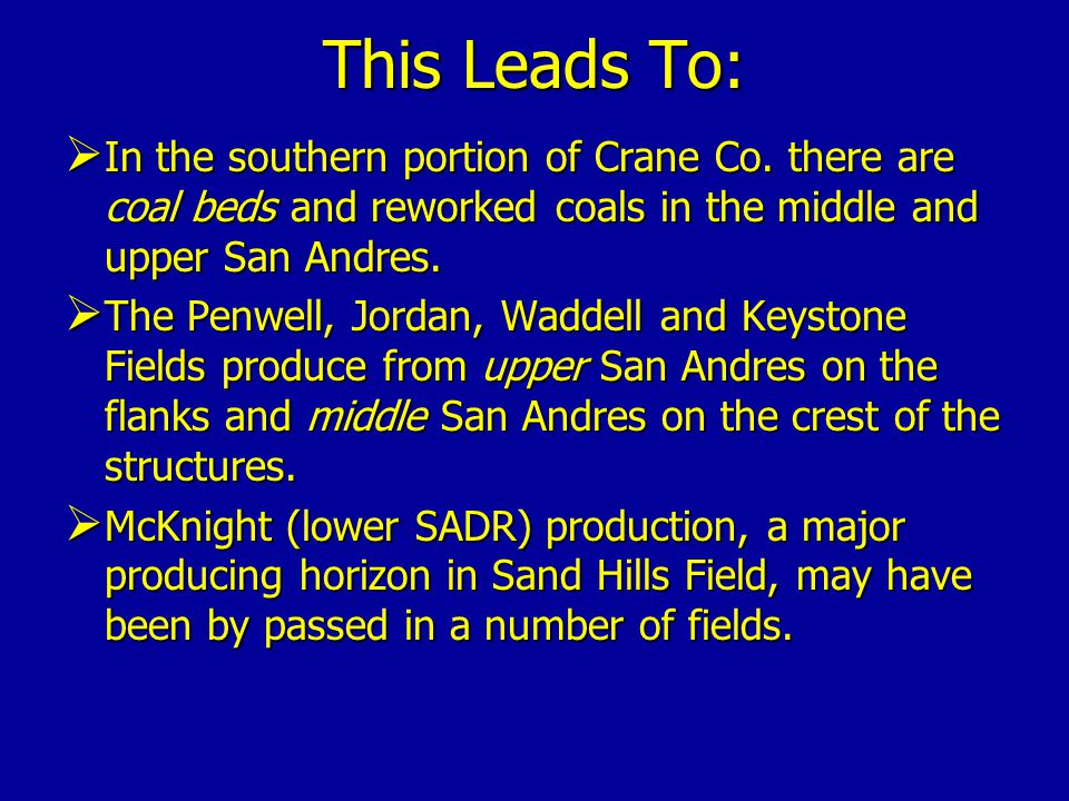 This Leads To: In the southern portion of Crane Co. there are coal beds and reworked coals in the middle and upper San Andres.