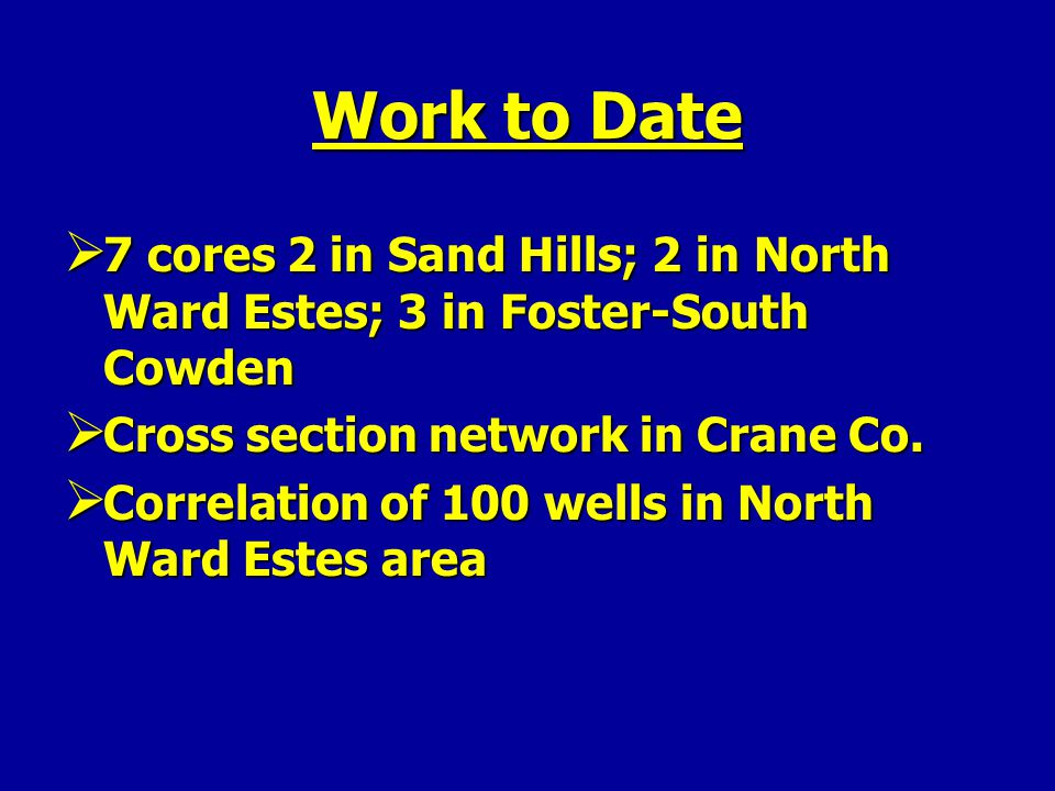 Work to Date 7 cores 2 in Sand Hills; 2 in North Ward Estes; 3 in Foster-South Cowden. Cross section network in Crane Co.