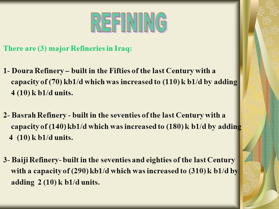 REFINING There are (3) major Refineries in Iraq: