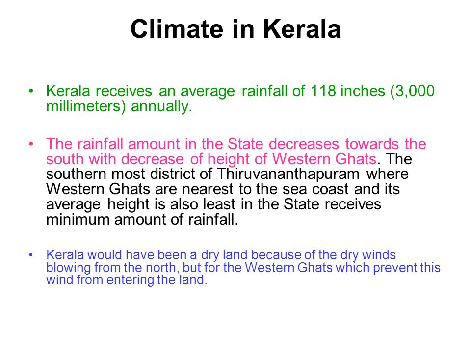 Climate in Kerala Kerala receives an average rainfall of 118 inches (3,000 millimeters) annually.