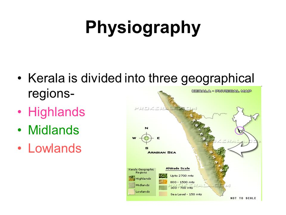 Physiography Kerala is divided into three geographical regions-