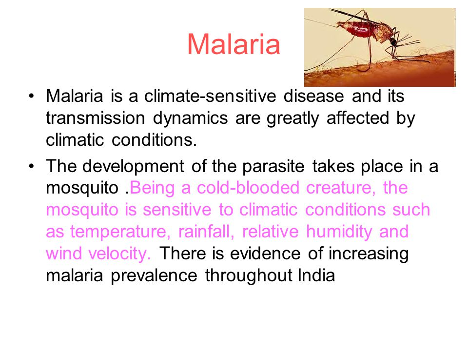 Malaria Malaria is a climate-sensitive disease and its transmission dynamics are greatly affected by climatic conditions.