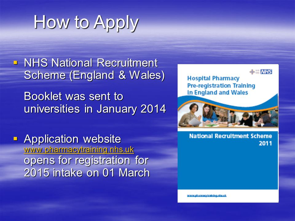 How to Apply NHS National Recruitment Scheme (England & Wales) Booklet was sent to universities in January 2014.